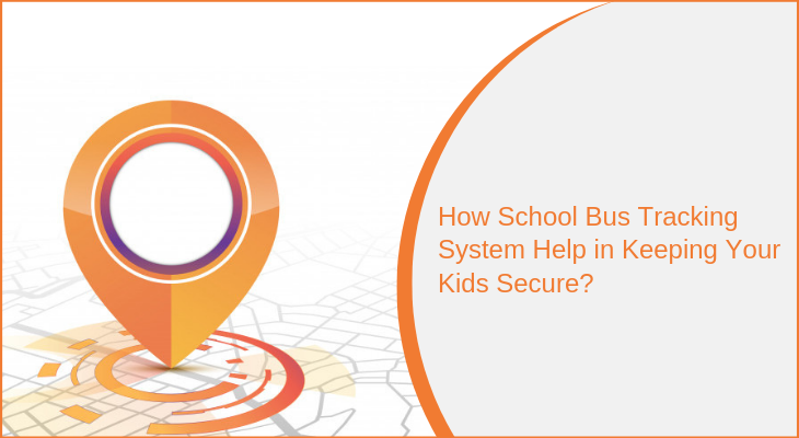 How School Bus Tracking System Help in Keeping Your Kids Secure?