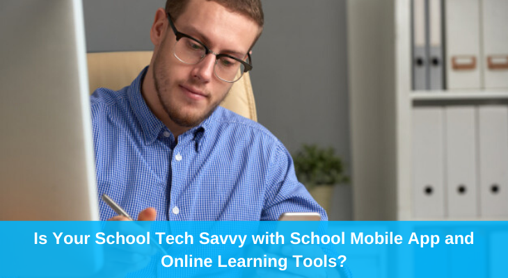 Is Your School Tech Savvy with School Mobile App and Online Learning Tools?